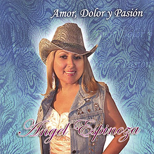 Angel Espinoza Amor, Dolor y Pasion album